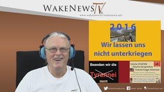 Wir lassen uns nicht unterkriegen – 2016 – Trotz Terror und Tyrannei! Wake News Radio/TV 20151229