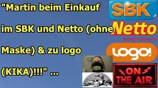 """""""Martin beim Einkauf im SBK und Netto (ohne Maske) & zu logo (KIKA)!!!"""" ..."""