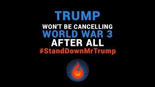 Trump Won't Be Cancelling World War 3 After All #Stand Down Mr  Trump