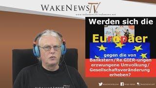 Werden sich die Europäer gegen die von Bankstern/Re-GIER-ungen erzwungene Umvolkung erheben?