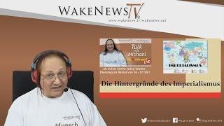 Die Hintergründe des Imperialismus – Wa(h)r da was? – Talk von Michael – Wake News Radio/TV