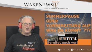 Sommerpause oder Vorbereitung auf was da kommt ??? Wake News Radio/TV 20160802