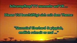 Schrumpfkopf TV /  Sturmtief Eberhard &  yippieh endlich schneit es mal ...