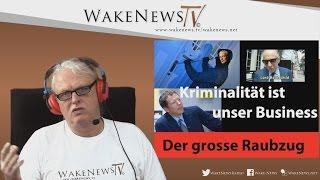 Kriminalität ist unser Business – Der Grosse Raubzug - Wake News Radio/TV 20160407